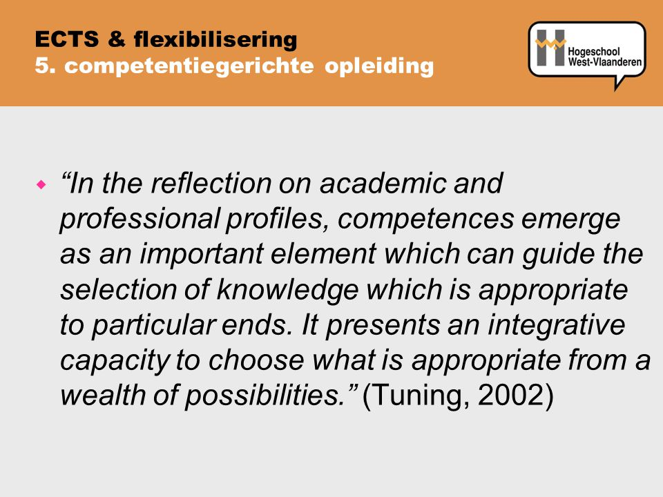 w In the reflection on academic and professional profiles, competences emerge as an important element which can guide the selection of knowledge which is appropriate to particular ends.