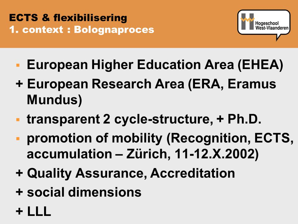  European Higher Education Area (EHEA) + European Research Area (ERA, Eramus Mundus)  transparent 2 cycle-structure, + Ph.D.