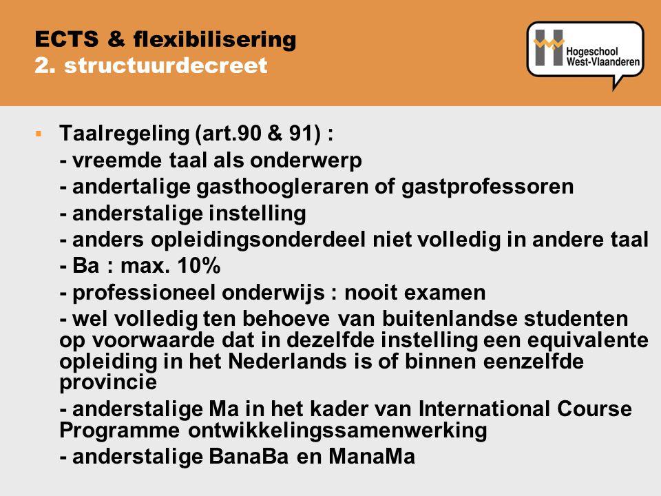  Taalregeling (art.90 & 91) : - vreemde taal als onderwerp - andertalige gasthoogleraren of gastprofessoren - anderstalige instelling - anders opleidingsonderdeel niet volledig in andere taal - Ba : max.