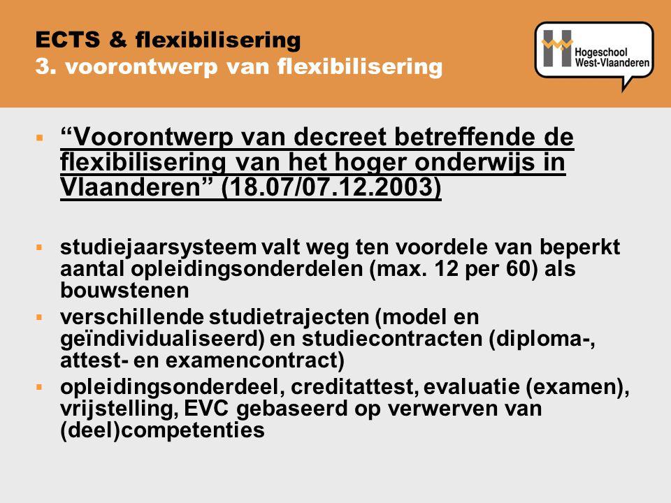  Voorontwerp van decreet betreffende de flexibilisering van het hoger onderwijs in Vlaanderen (18.07/07.12.2003)  studiejaarsysteem valt weg ten voordele van beperkt aantal opleidingsonderdelen (max.