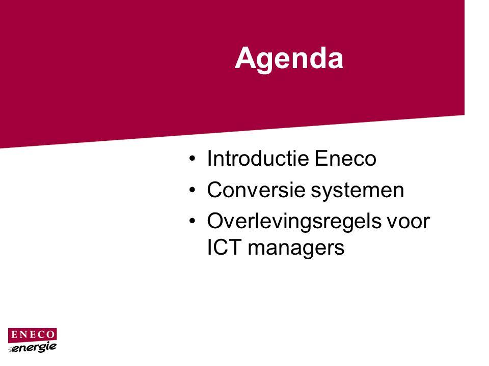 Agenda Introductie Eneco Conversie systemen Overlevingsregels voor ICT managers