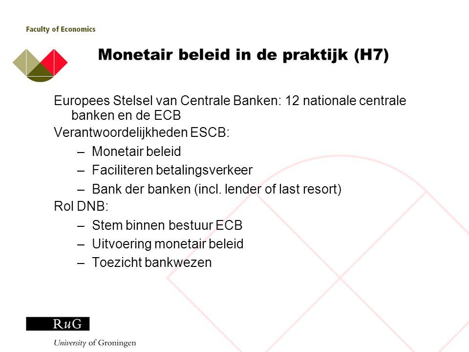 Monetair beleid in de praktijk (H7) Europees Stelsel van Centrale Banken: 12 nationale centrale banken en de ECB Verantwoordelijkheden ESCB: –Monetair
