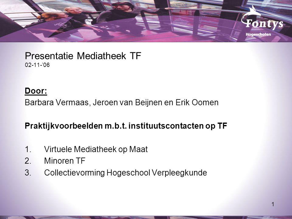 1 Presentatie Mediatheek TF 02-11-'06 Door: Barbara Vermaas, Jeroen van Beijnen en Erik Oomen Praktijkvoorbeelden m.b.t. instituutscontacten op TF 1.V