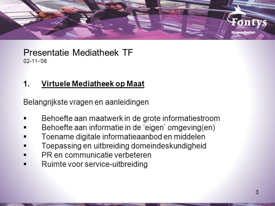3 Presentatie Mediatheek TF 02-11-'06 1.Virtuele Mediatheek op Maat Belangrijkste vragen en aanleidingen  Behoefte aan maatwerk in de grote informati