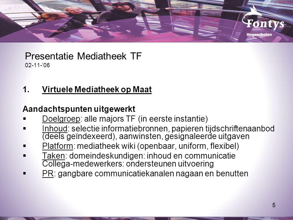 5 Presentatie Mediatheek TF 02-11-'06 1.Virtuele Mediatheek op Maat Aandachtspunten uitgewerkt  Doelgroep: alle majors TF (in eerste instantie)  Inh
