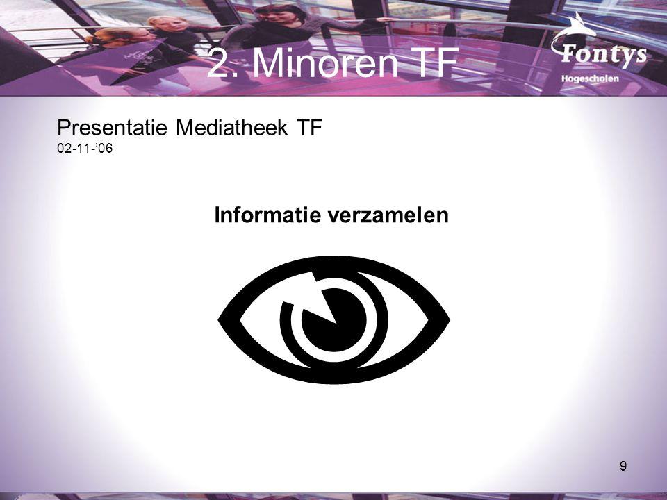 9 2. Minoren TF  Informatie verzamelen Presentatie Mediatheek TF 02-11-'06