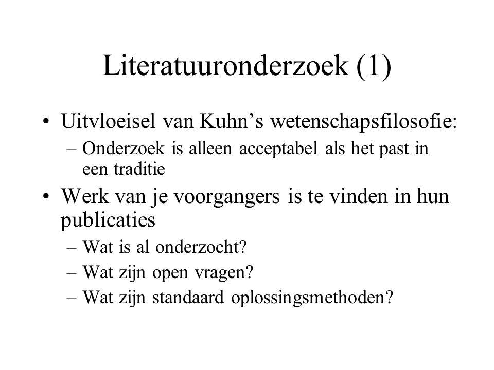 Literatuuronderzoek (1) Uitvloeisel van Kuhn's wetenschapsfilosofie: –Onderzoek is alleen acceptabel als het past in een traditie Werk van je voorgangers is te vinden in hun publicaties –Wat is al onderzocht.
