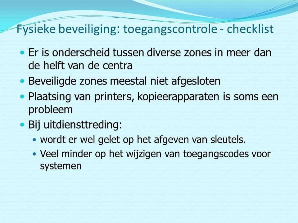 Er is onderscheid tussen diverse zones in meer dan de helft van de centra Beveiligde zones meestal niet afgesloten Plaatsing van printers, kopieerapparaten is soms een probleem Bij uitdiensttreding: wordt er wel gelet op het afgeven van sleutels.