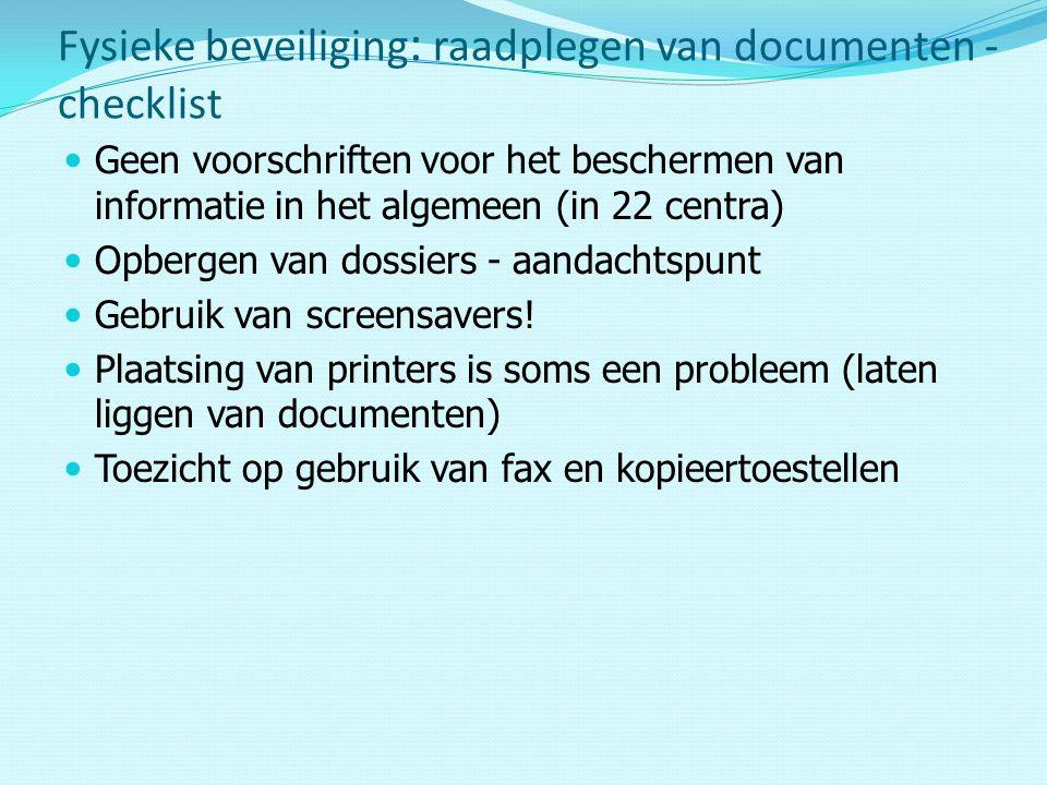 Geen voorschriften voor het beschermen van informatie in het algemeen (in 22 centra) Opbergen van dossiers - aandachtspunt Gebruik van screensavers.