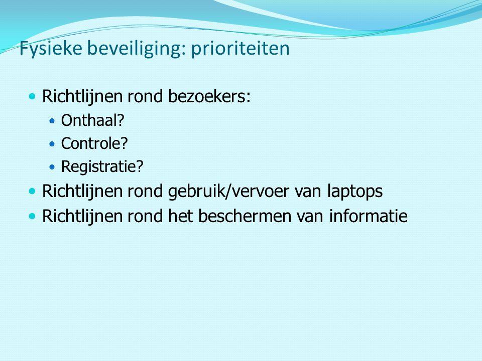 Fysieke beveiliging: prioriteiten Richtlijnen rond bezoekers: Onthaal.