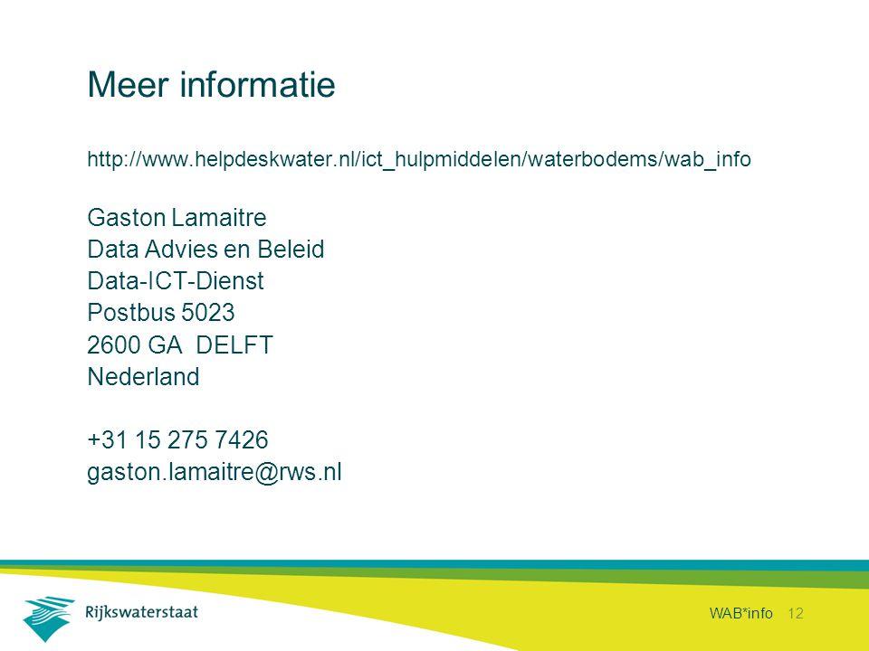 WAB*info 12 Meer informatie http://www.helpdeskwater.nl/ict_hulpmiddelen/waterbodems/wab_info Gaston Lamaitre Data Advies en Beleid Data-ICT-Dienst Po