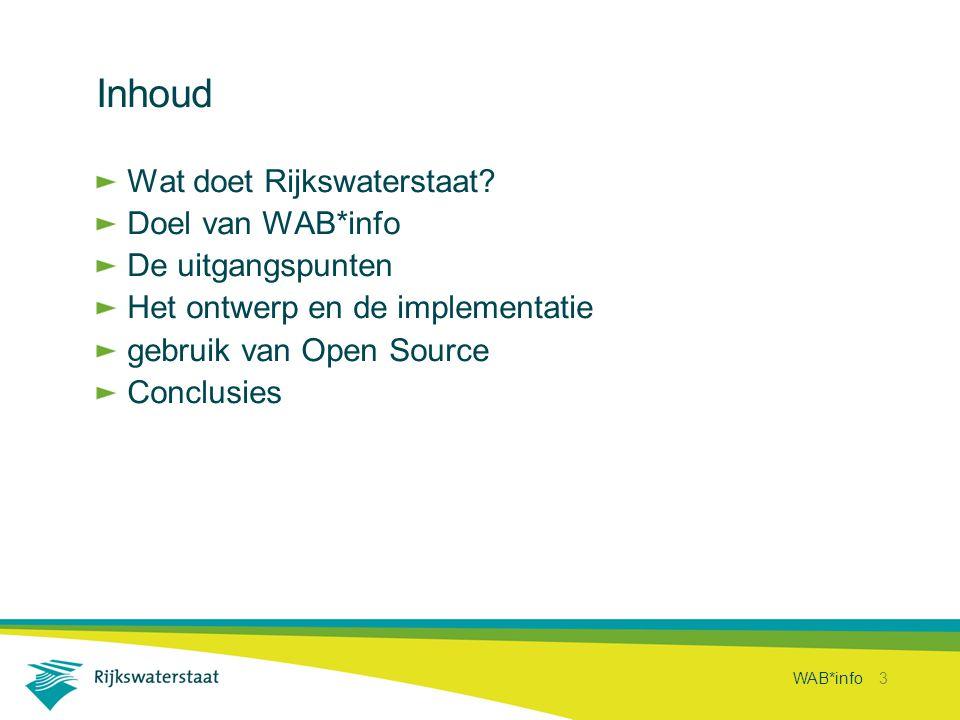 WAB*info 3 Inhoud Wat doet Rijkswaterstaat? Doel van WAB*info De uitgangspunten Het ontwerp en de implementatie gebruik van Open Source Conclusies