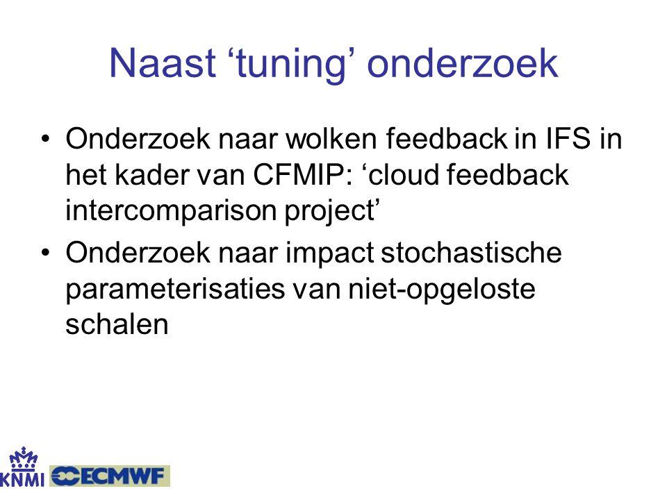 Naast 'tuning' onderzoek Onderzoek naar wolken feedback in IFS in het kader van CFMIP: 'cloud feedback intercomparison project' Onderzoek naar impact