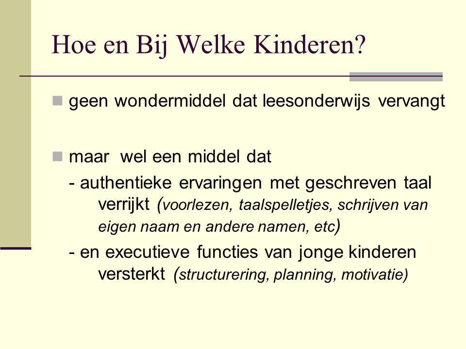 Hoe en Bij Welke Kinderen? geen wondermiddel dat leesonderwijs vervangt maar wel een middel dat - authentieke ervaringen met geschreven taal verrijkt