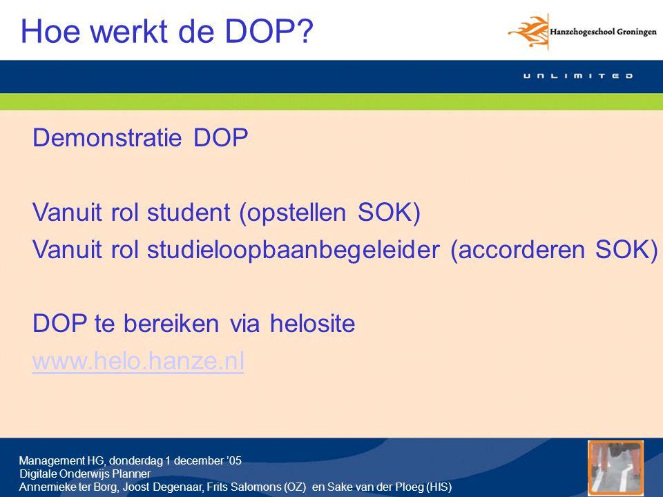 Management HG, donderdag 1 december '05 Digitale Onderwijs Planner Annemieke ter Borg, Joost Degenaar, Frits Salomons (OZ) en Sake van der Ploeg (HIS) Hoe werkt de DOP.