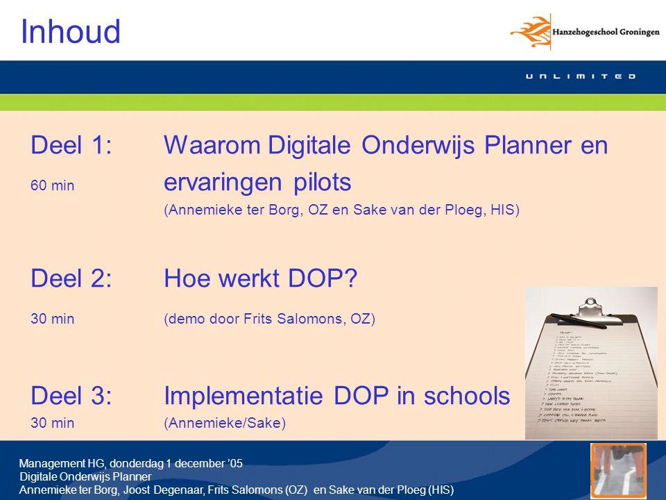 Management HG, donderdag 1 december '05 Digitale Onderwijs Planner Annemieke ter Borg, Joost Degenaar, Frits Salomons (OZ) en Sake van der Ploeg (HIS) Besluit CvB (instemming HMR) DOP wordt in mei '06 minimaal ingezet voor: SOK voor huidige 1e jaars (alle doelgroepen) (dwz opname alle 1e en 2e jaars onderdelen 06/07) min.