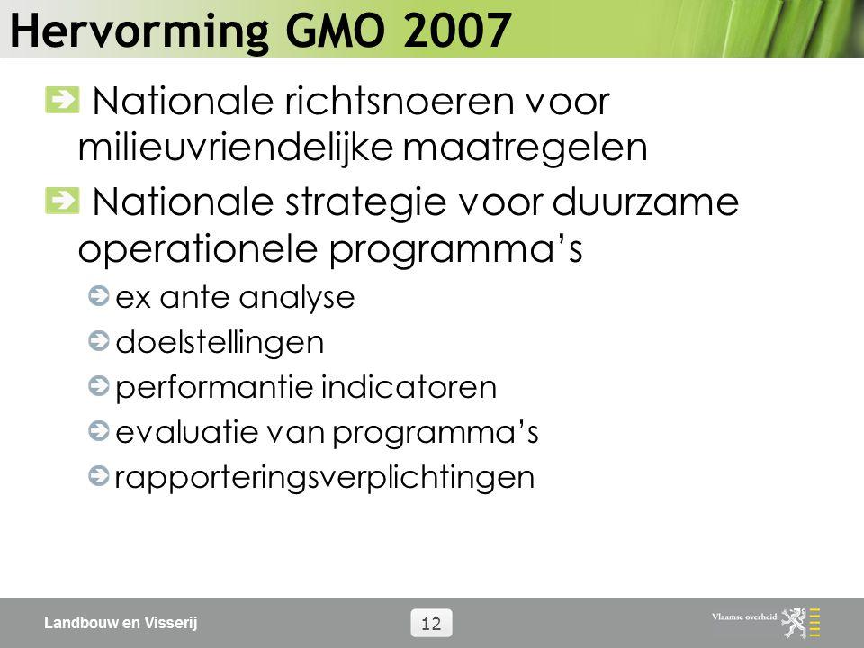 Landbouw en Visserij 12 Hervorming GMO 2007 Nationale richtsnoeren voor milieuvriendelijke maatregelen Nationale strategie voor duurzame operationele programma's ex ante analyse doelstellingen performantie indicatoren evaluatie van programma's rapporteringsverplichtingen