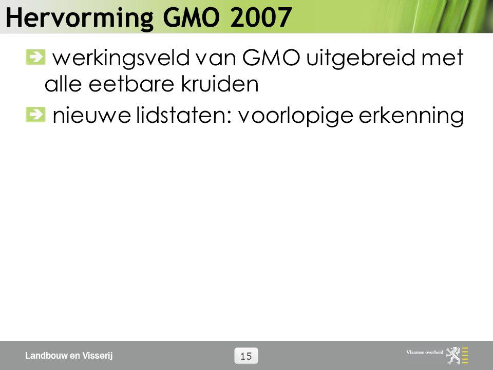 Landbouw en Visserij 15 Hervorming GMO 2007 werkingsveld van GMO uitgebreid met alle eetbare kruiden nieuwe lidstaten: voorlopige erkenning