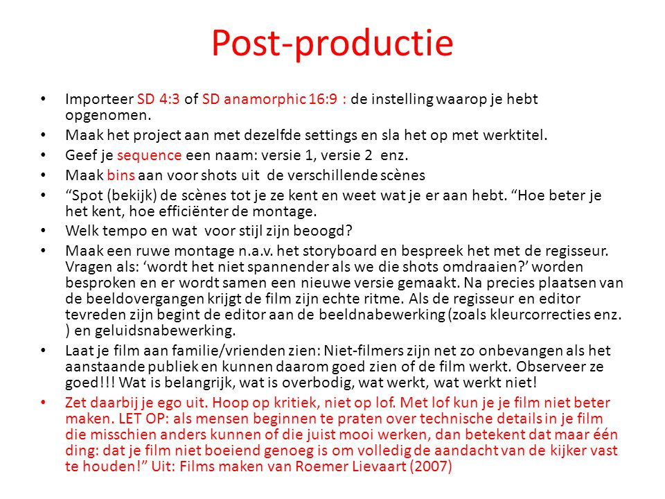 Post-productie Importeer SD 4:3 of SD anamorphic 16:9 : de instelling waarop je hebt opgenomen.