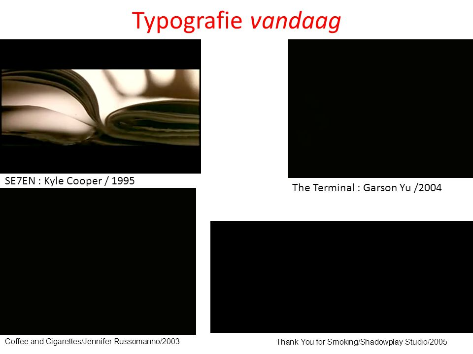 Typografie vandaag The Terminal : Garson Yu /2004 SE7EN : Kyle Cooper / 1995 Coffee and Cigarettes/Jennifer Russomanno/2003 Thank You for Smoking/Shadowplay Studio/2005