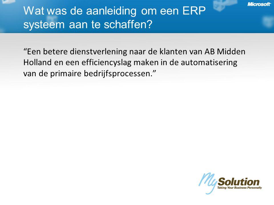 Een betere dienstverlening naar de klanten van AB Midden Holland en een efficiencyslag maken in de automatisering van de primaire bedrijfsprocessen. Wat was de aanleiding om een ERP systeem aan te schaffen?