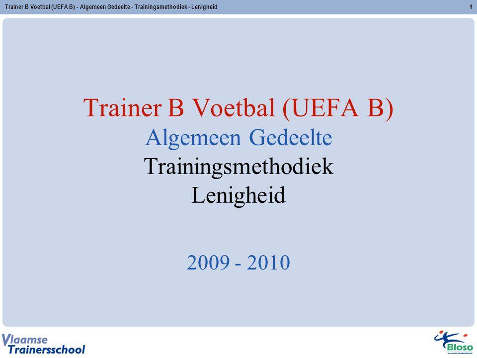 Trainer B Voetbal (UEFA B) - Algemeen Gedeelte - Trainingsmethodiek - Lenigheid1 Trainer B Voetbal (UEFA B) Algemeen Gedeelte Trainingsmethodiek Lenig