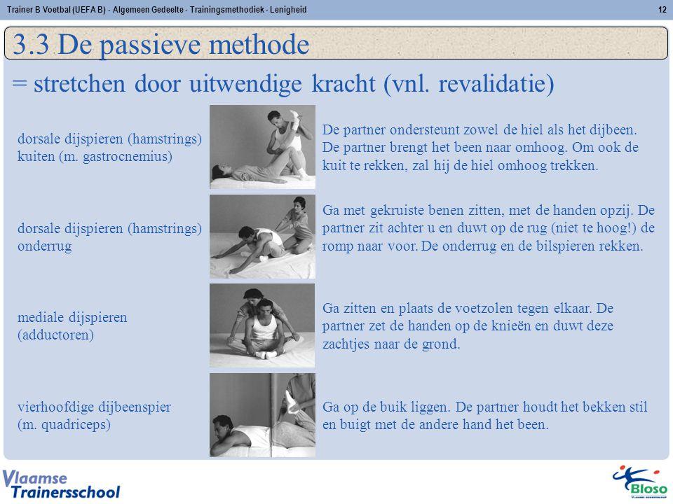 Trainer B Voetbal (UEFA B) - Algemeen Gedeelte - Trainingsmethodiek - Lenigheid12 3.3 De passieve methode = stretchen door uitwendige kracht (vnl. rev