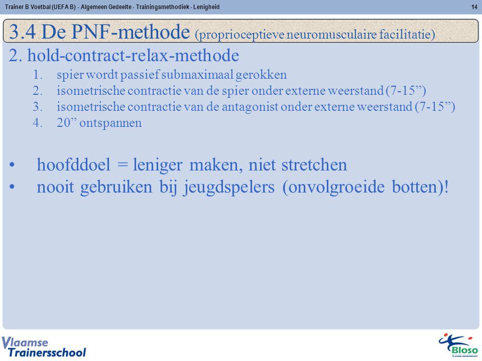 Trainer B Voetbal (UEFA B) - Algemeen Gedeelte - Trainingsmethodiek - Lenigheid14 3.4 De PNF-methode (proprioceptieve neuromusculaire facilitatie) 2.