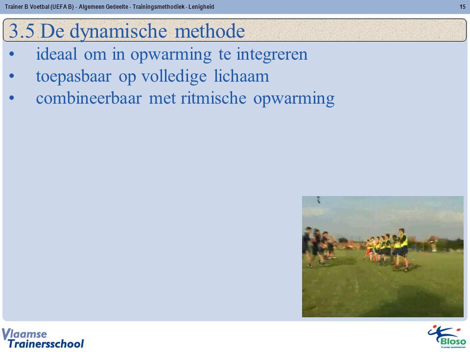 Trainer B Voetbal (UEFA B) - Algemeen Gedeelte - Trainingsmethodiek - Lenigheid15 3.5 De dynamische methode ideaal om in opwarming te integreren toepa