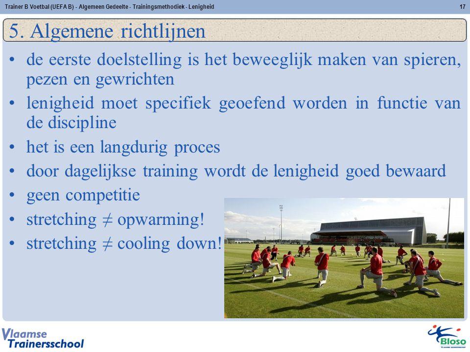 Trainer B Voetbal (UEFA B) - Algemeen Gedeelte - Trainingsmethodiek - Lenigheid17 5. Algemene richtlijnen de eerste doelstelling is het beweeglijk mak