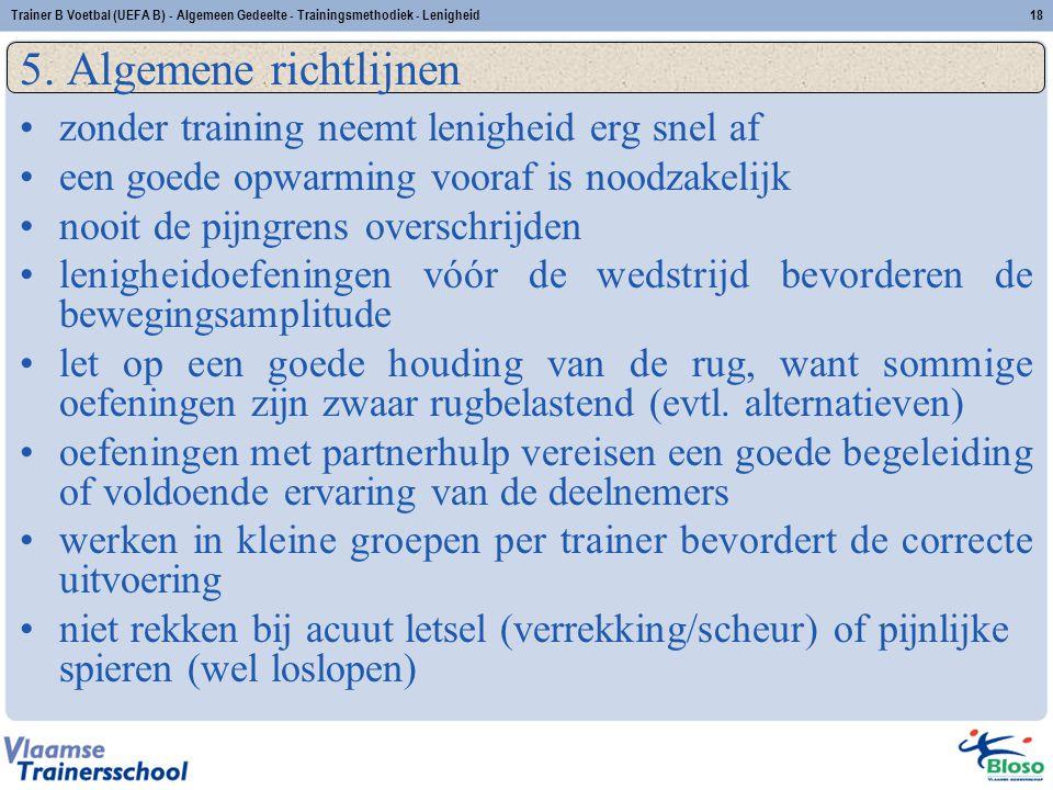 Trainer B Voetbal (UEFA B) - Algemeen Gedeelte - Trainingsmethodiek - Lenigheid18 5. Algemene richtlijnen zonder training neemt lenigheid erg snel af