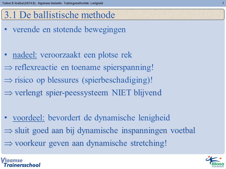 Trainer B Voetbal (UEFA B) - Algemeen Gedeelte - Trainingsmethodiek - Lenigheid7 3.1 De ballistische methode verende en stotende bewegingen nadeel: ve
