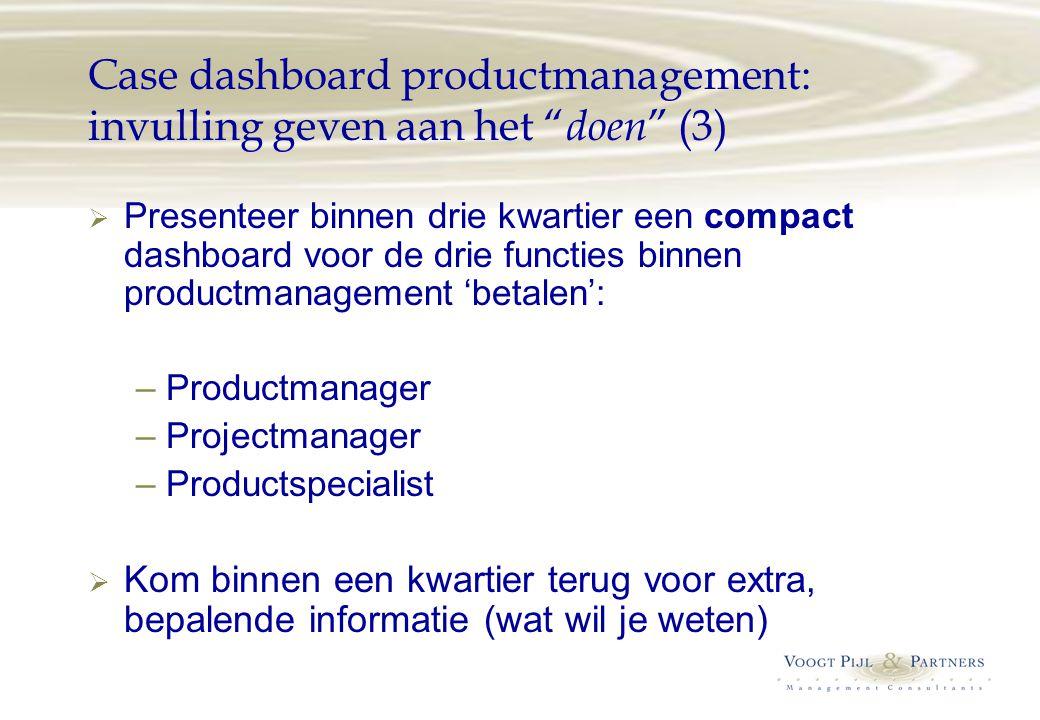 """Case dashboard productmanagement: invulling geven aan het """" doen """" (3)  Presenteer binnen drie kwartier een compact dashboard voor de drie functies b"""