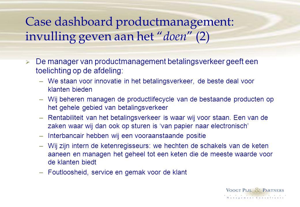 """Case dashboard productmanagement: invulling geven aan het """" doen """" (2)  De manager van productmanagement betalingsverkeer geeft een toelichting op de"""