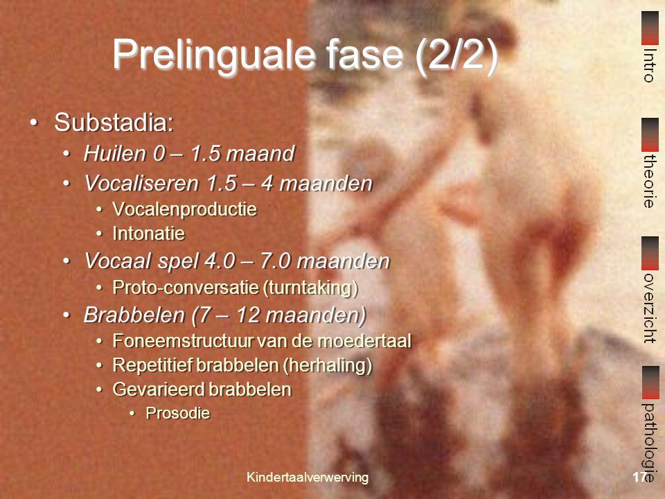 "Kindertaalverwerving16 Prelinguale fase (1/2) Nog geen conventionele taal Communicatieve ontwikkeling ""passieve"" conventionele taal Foneemontwikkeling"
