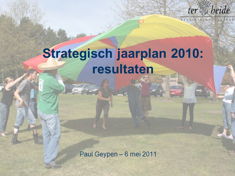 Strategisch jaarplan 2010: resultaten Paul Geypen – 6 mei 2011