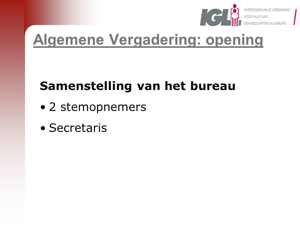 Algemene Vergadering: opening Van de volgende deelnemers werd de volmacht laattijdig ontvangen: BilzenDiepenbeek HamMaasmechelen OpglabbeekPeer Provincie Limburg