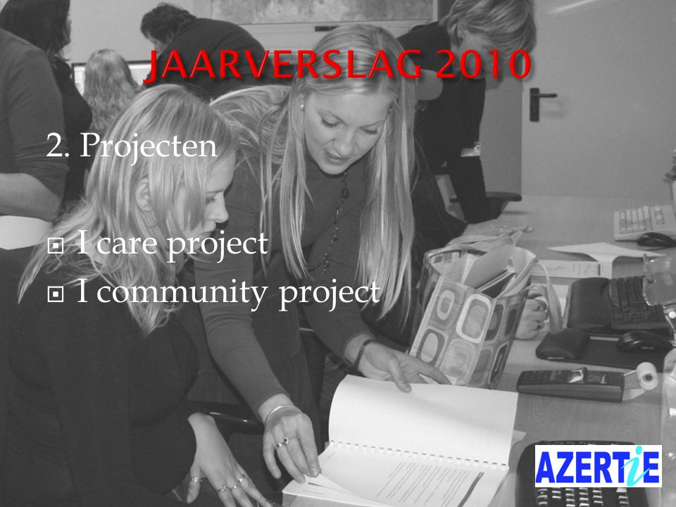 JAARVERSLAG 2010 2. Projecten  I care project  I community project