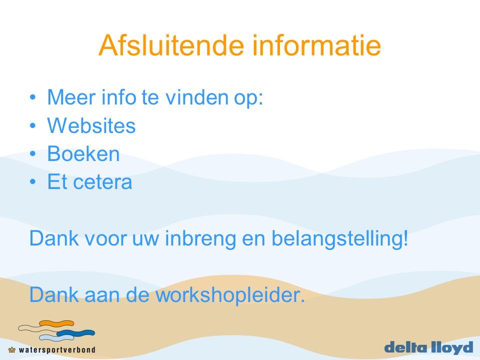 Afsluitende informatie Meer info te vinden op: Websites Boeken Et cetera Dank voor uw inbreng en belangstelling! Dank aan de workshopleider.