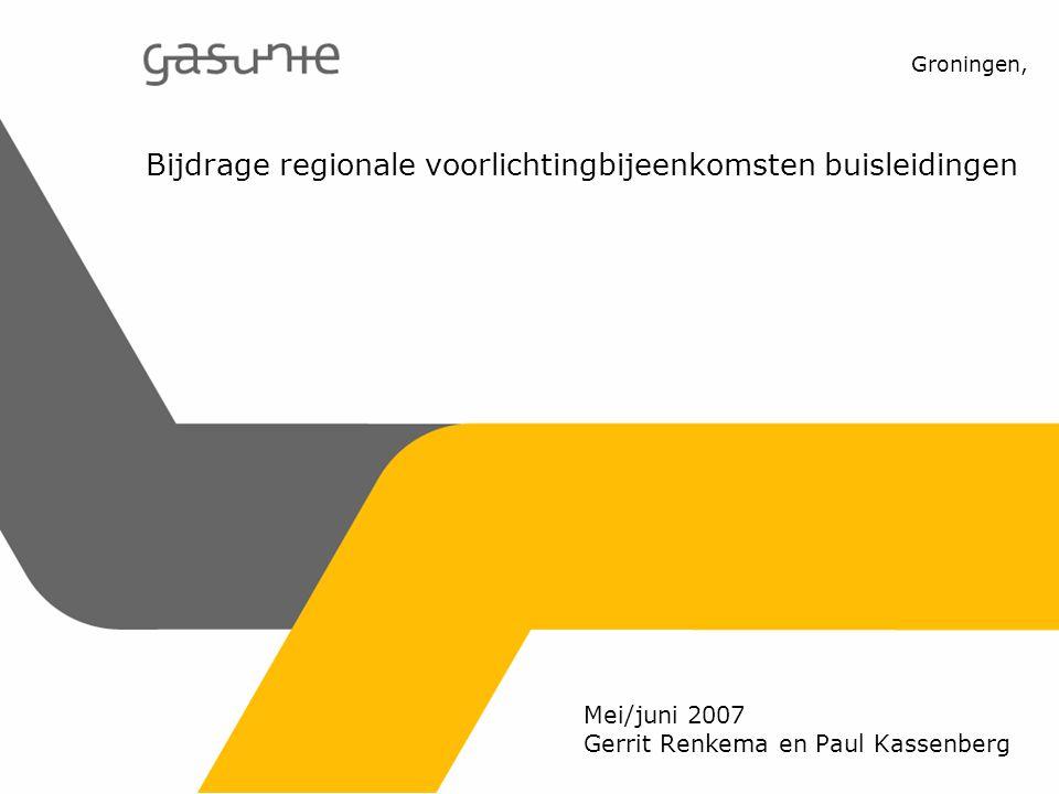 Groningen, Bijdrage regionale voorlichtingbijeenkomsten buisleidingen Mei/juni 2007 Gerrit Renkema en Paul Kassenberg
