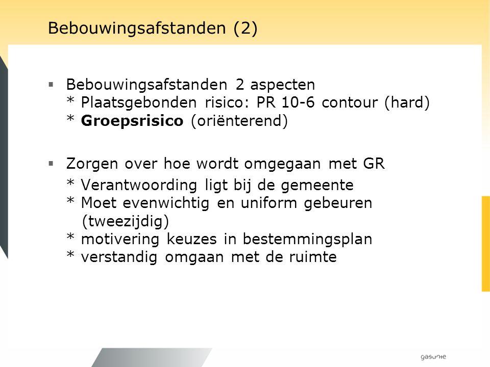 Bebouwingsafstanden (2)  Bebouwingsafstanden 2 aspecten * Plaatsgebonden risico: PR 10-6 contour (hard) * Groepsrisico (oriënterend)  Zorgen over ho