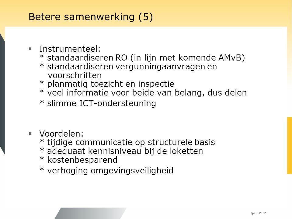 Betere samenwerking (5)  Instrumenteel: * standaardiseren RO (in lijn met komende AMvB) * standaardiseren vergunningaanvragen en voorschriften * plan
