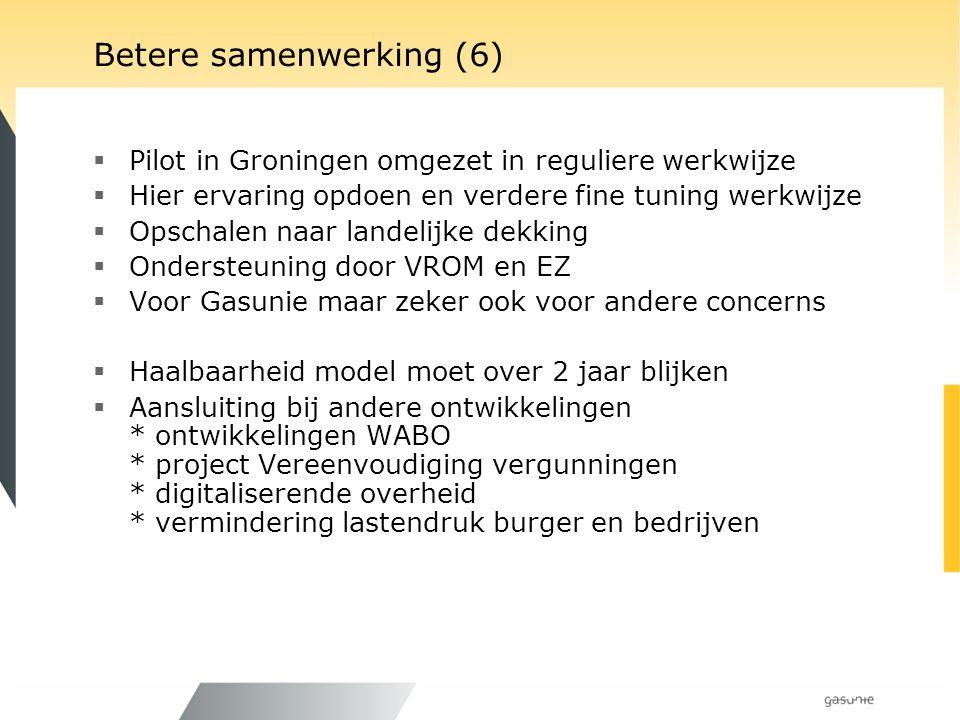 Betere samenwerking (6)  Pilot in Groningen omgezet in reguliere werkwijze  Hier ervaring opdoen en verdere fine tuning werkwijze  Opschalen naar l