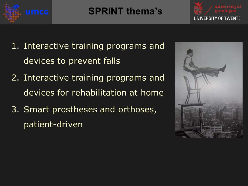 SPRINT thema's 1.Interactive training programs and devices to prevent falls 2.Interactive training programs and devices for rehabilitation at home 3.S