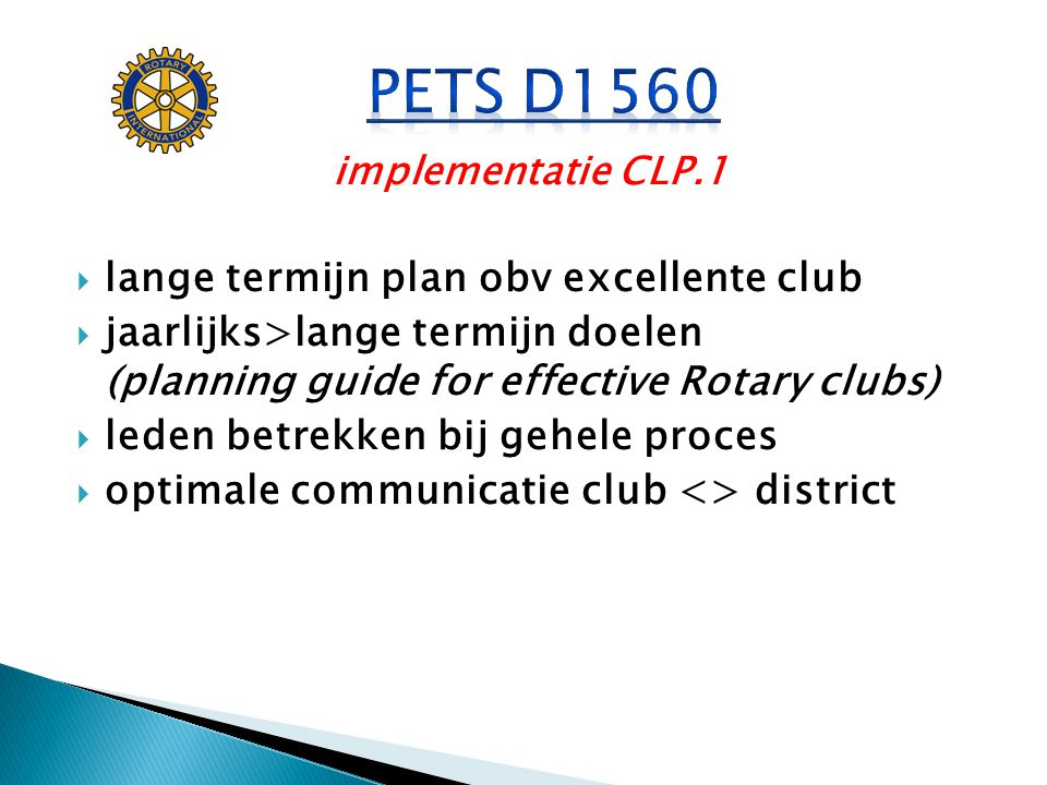 implementatie CLP.1  lange termijn plan obv excellente club  jaarlijks>lange termijn doelen (planning guide for effective Rotary clubs)  leden betr