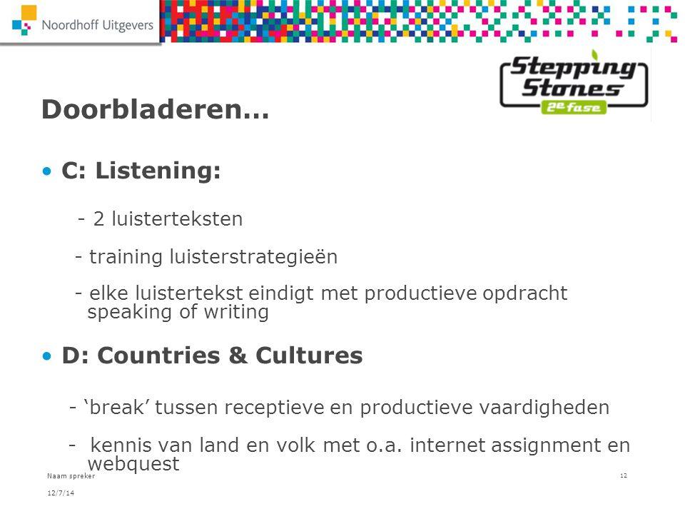 12/7/14 Naam spreker 12 Doorbladeren… C: Listening: - 2 luisterteksten - training luisterstrategieën - elke luistertekst eindigt met productieve opdra
