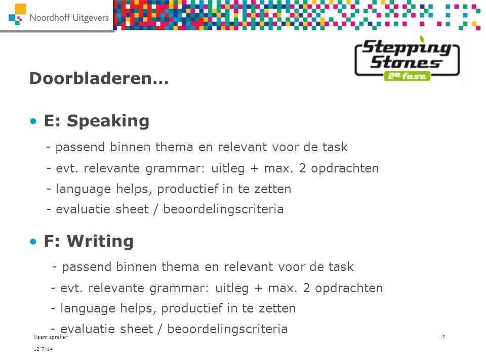 12/7/14 Naam spreker 13 Doorbladeren… E: Speaking - passend binnen thema en relevant voor de task - evt. relevante grammar: uitleg + max. 2 opdrachten