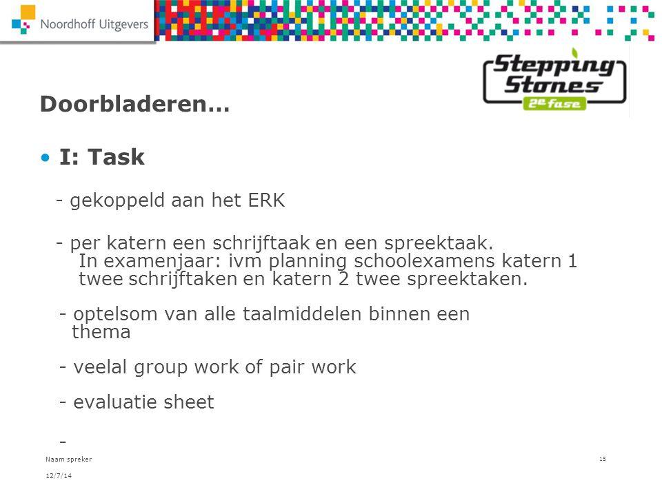 12/7/14 Naam spreker 15 Doorbladeren… I: Task - gekoppeld aan het ERK - per katern een schrijftaak en een spreektaak. In examenjaar: ivm planning scho