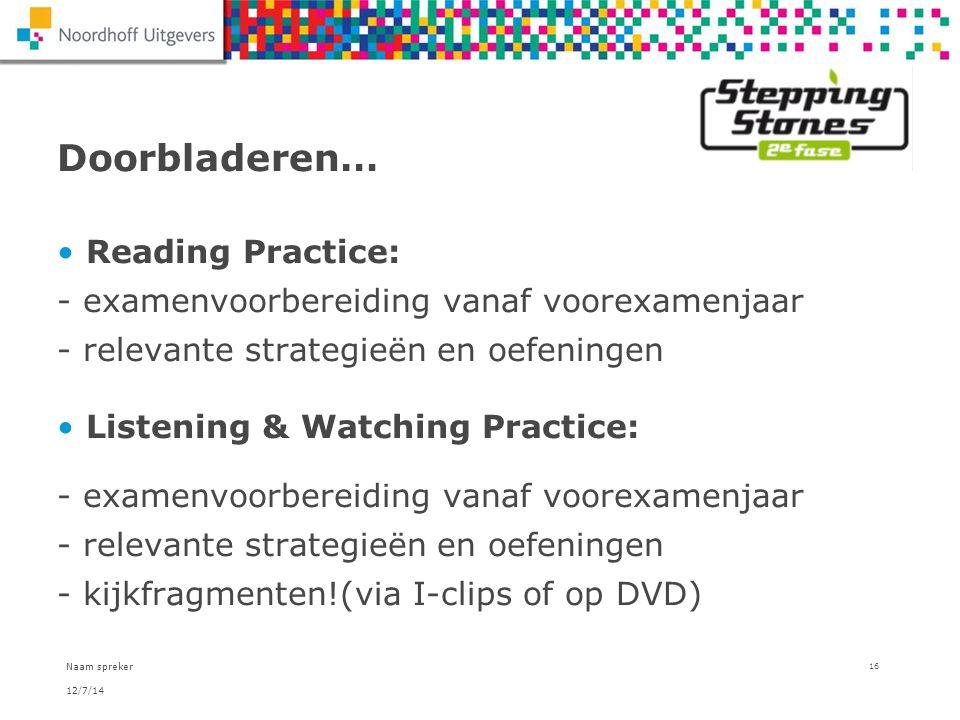 12/7/14 Naam spreker 16 Doorbladeren… Reading Practice: - examenvoorbereiding vanaf voorexamenjaar - relevante strategieën en oefeningen Listening & W