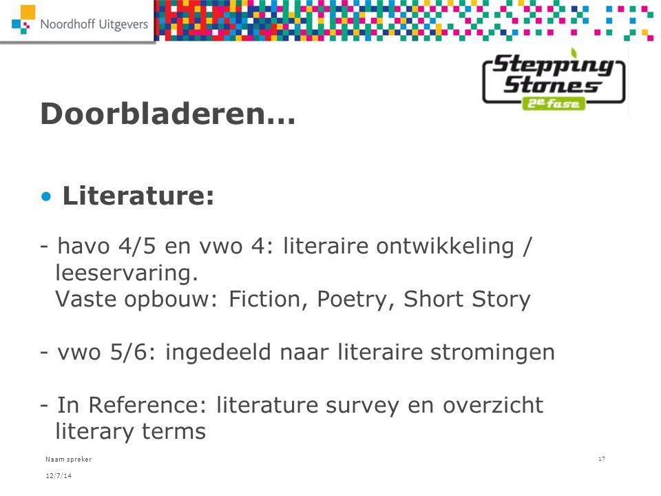 12/7/14 Naam spreker 17 Doorbladeren… Literature: - havo 4/5 en vwo 4: literaire ontwikkeling / leeservaring. Vaste opbouw: Fiction, Poetry, Short Sto